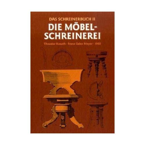 Theodor Krauth - Das Schreinerbuch, Bd.2, Die gesamte Möbelschreinerei - Preis vom 05.05.2021 04:54:13 h
