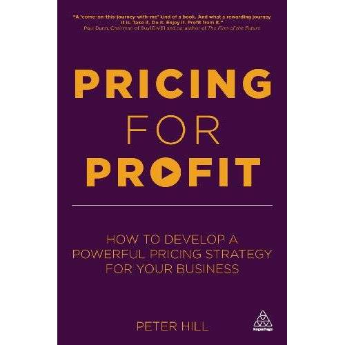 Peter Hill - Pricing for Profit: How to Develop a Powerful Pricing Strategy for Your Business - Preis vom 28.03.2020 05:56:53 h