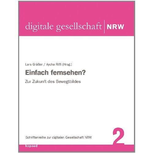 Lars Gräßer - Einfach fernsehen?: Zur Zukunft des Bewegtbildes - Preis vom 04.09.2020 04:54:27 h