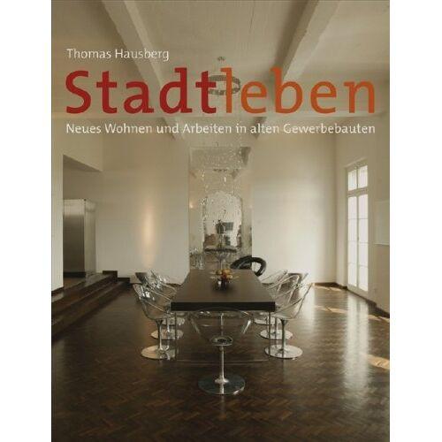 Thomas Hausberg - Stadtleben: Neues Wohnen und Arbeiten in alten Gewerbebauten - Preis vom 21.10.2020 04:49:09 h