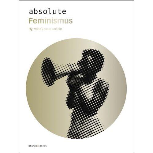 Gudrun Ankele - absolute Feminismus - Preis vom 16.05.2021 04:43:40 h