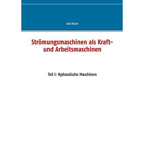 Braun Strömungsmaschinen als Kraft- und Arbeitsmaschinen: Teil I: Hydraulische Maschinen - Preis vom 10.04.2021 04:53:14 h
