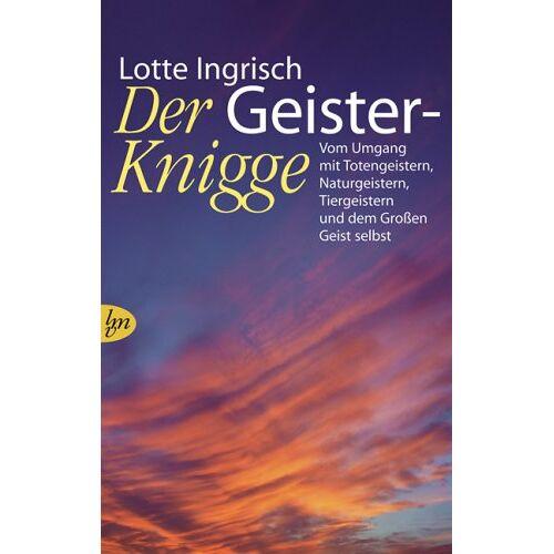 Lotte Ingrisch - Der Geister-Knigge: Vom Umgang mit Totengeistern, Naturgeistern, Tiergeistern und dem Großen Geist selbst - Preis vom 21.10.2020 04:49:09 h