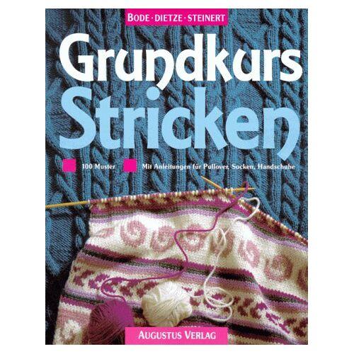 Sigrid Bode - Grundkurs Stricken. 100 Muster. Mit Anleitungen für Pullover, Socken, Handschuhe - Preis vom 04.09.2020 04:54:27 h