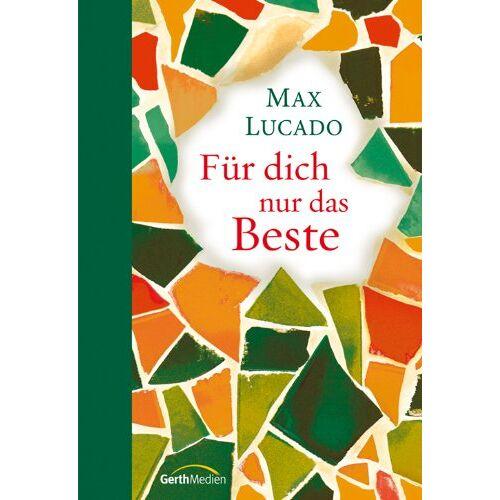 Max Lucado - Für dich nur das Beste - Preis vom 21.10.2020 04:49:09 h
