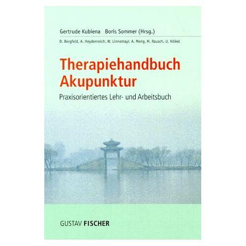 Gertrude Kubiena - Therapiehandbuch Akupunktur. Praxisorientiertes Lehr- und Arbeitsbuch - Preis vom 25.02.2021 06:08:03 h