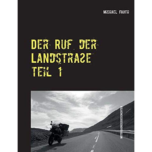 Michael Fauth - Der Ruf der Landstraße: Reisegeschichten mit dem Motorrad - Preis vom 26.02.2021 06:01:53 h