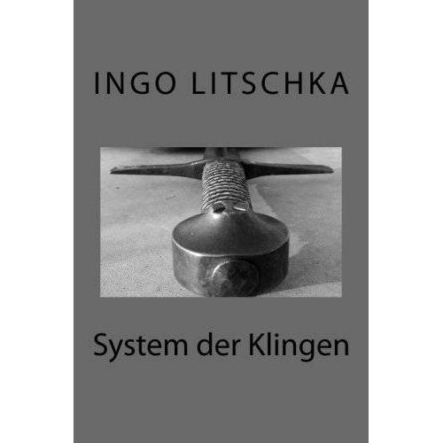 Ingo Litschka - System der Klingen: übergreifende Techniken, verschiedene Waffen - Preis vom 24.01.2020 06:02:04 h