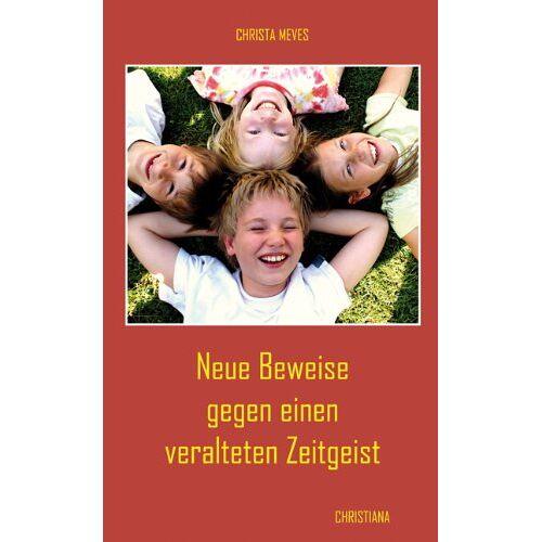 Christa Meves - Neue Beweise gegen einen veralteten Zeitgeist - Preis vom 18.04.2021 04:52:10 h