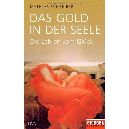 Mathias Schreiber - Das Gold in der Seele: Die Lehren vom Glück - Ein SPIEGEL-Buch - Preis vom 21.10.2020 04:49:09 h