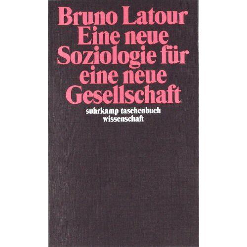 Bruno Latour - Eine neue Soziologie für eine neue Gesellschaft: Einführung in die Akteur-Netzwerk-Theorie (suhrkamp taschenbuch wissenschaft) - Preis vom 18.02.2020 05:58:08 h