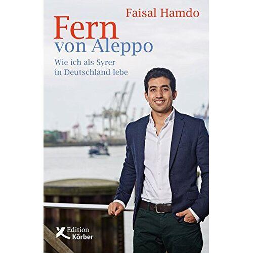 Faisal Hamdo - Fern von Aleppo: Wie ich als Syrer in Deutschland lebe - Preis vom 15.04.2021 04:51:42 h