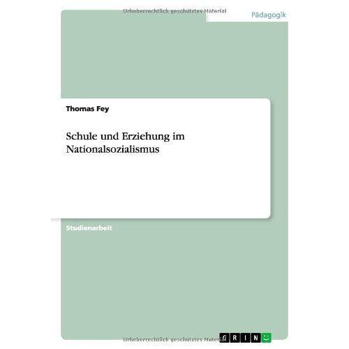 Thomas Fey - Schule und Erziehung im Nationalsozialismus - Preis vom 11.05.2021 04:49:30 h