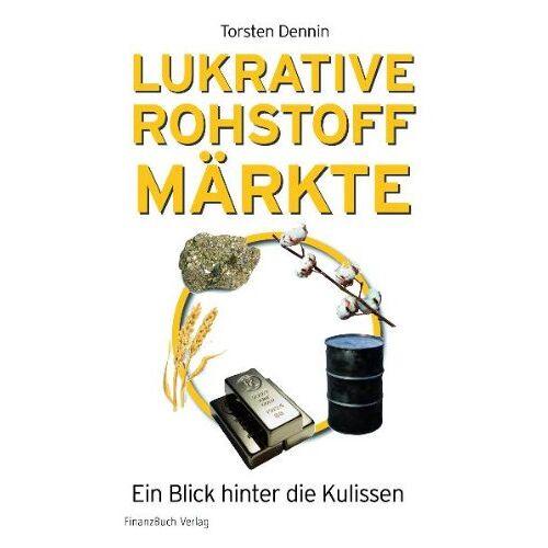 Torsten Dennin - Lukrative Rohstoffmärkte: Ein Blick hinter die Kulissen - Preis vom 16.04.2021 04:54:32 h