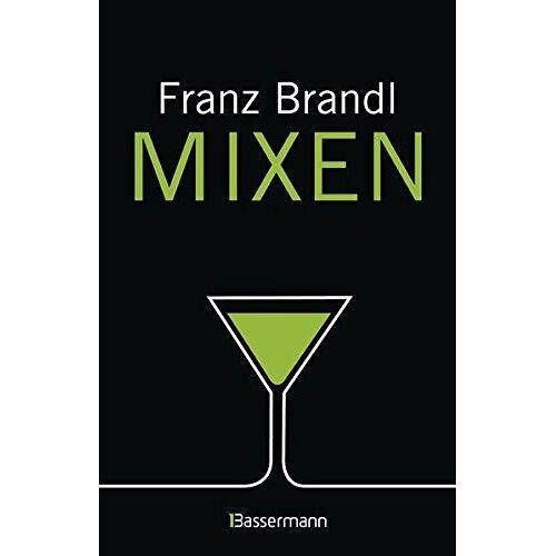 Franz Brandl - Mixen. Das große Cocktailbuch: 280 Rezepte für Cocktails und Longdrinks mit und ohne Alkohol - Preis vom 05.09.2020 04:49:05 h