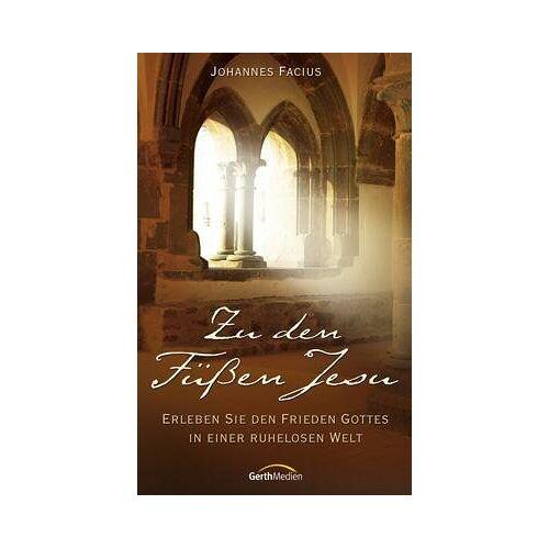 Johannes Facius - Zu den Füßen Jesu: Erleben Sie den Frieden Gottes in einer ruhelosen Welt - Preis vom 09.04.2021 04:50:04 h