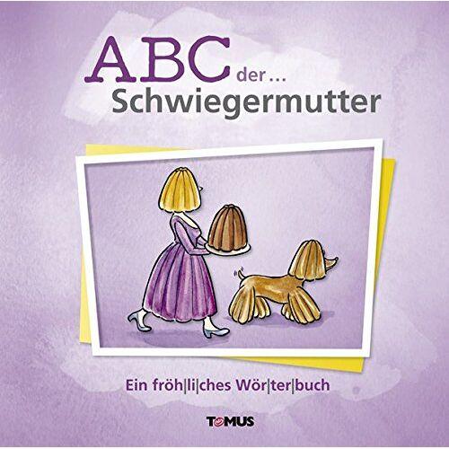 - ABC der ... Schwiegermutter: Ein fröhliches Wörterbuch - Preis vom 18.04.2021 04:52:10 h