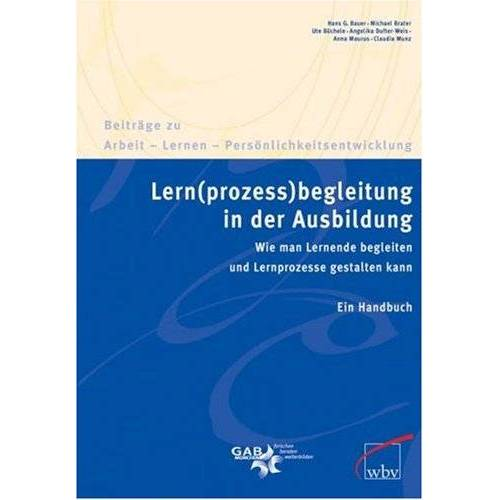 Bauer, Hans G. - Lern(prozess)begleitung in der Ausbildung: Wie man Lernende begleiten und Lernprozesse gestalten kann. Ein Handbuch - Preis vom 23.09.2020 04:48:30 h