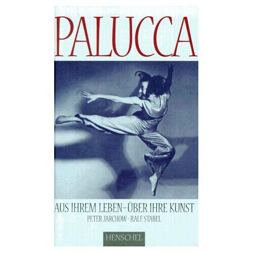 Peter Jarchow - Palucca. Aus ihrem Leben - Über ihre Kunst - Preis vom 14.04.2021 04:53:30 h