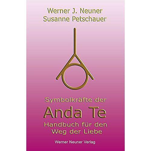 Neuner, Werner J - Symbolkräfte der Anda Te: Handbuch für den Weg der Liebe - Preis vom 19.01.2020 06:04:52 h