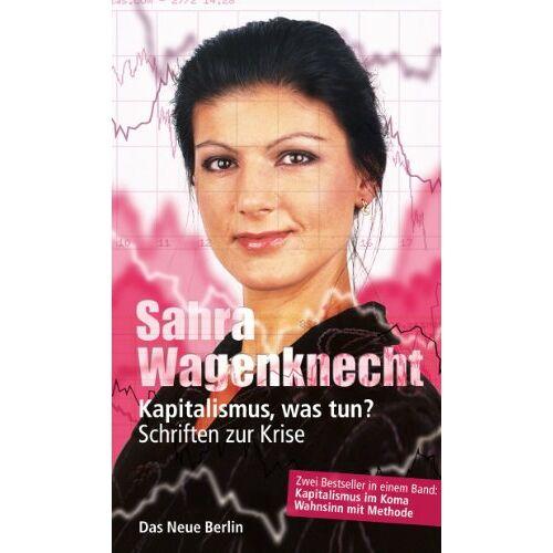 Sahra Wagenknecht - Kapitalismus, was tun? Schriften zur Krise - Preis vom 06.05.2021 04:54:26 h