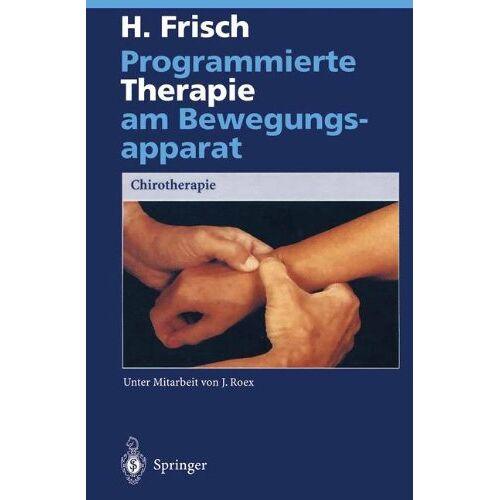 Herbert Frisch - Programmierte Therapie am Bewegungsapparat: Chirotherapie - Preis vom 27.10.2020 05:58:10 h