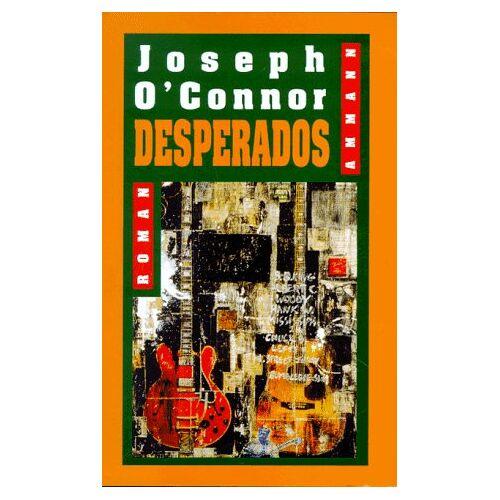 Joseph O'Connor - Desperados - Preis vom 14.05.2021 04:51:20 h