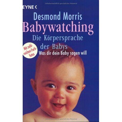 Desmond Morris - Babywatching, Die Körpersprache der Babys - Preis vom 24.01.2021 06:07:55 h