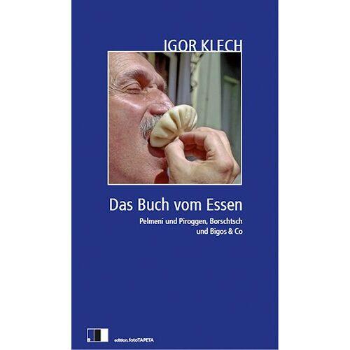 Igor Klech - Das Buch vom Essen: Pelmeni und Piroggen, Borschtsch und Bigos & Co. Mit mehr als 50 Rezepten - Preis vom 20.10.2020 04:55:35 h