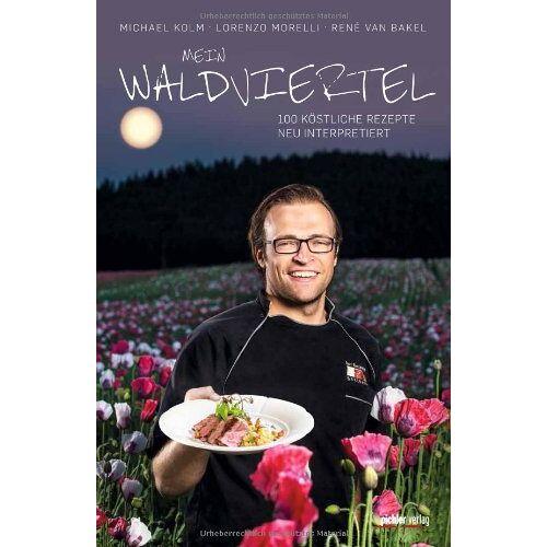 Michael Kolm - Mein Waldviertel: 100 köstliche Rezepte aus Waldviertler Klassikern - Preis vom 21.01.2021 06:07:38 h