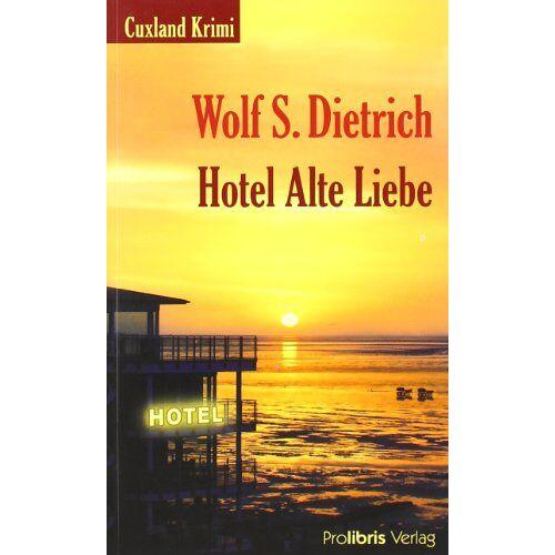 Dietrich, Wolf S. - Hotel Alte Liebe: Cuxland Krimi - Preis vom 21.01.2021 06:07:38 h