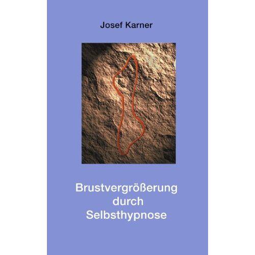 Josef Karner - Brustvergrößerung durch Selbsthypnose - Preis vom 09.04.2021 04:50:04 h