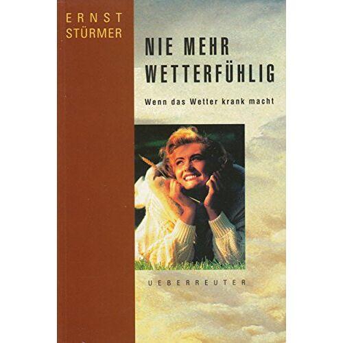 Ernst Stürmer - Nie mehr wetterfühlig. Wenn das Wetter krank macht - Preis vom 21.10.2020 04:49:09 h