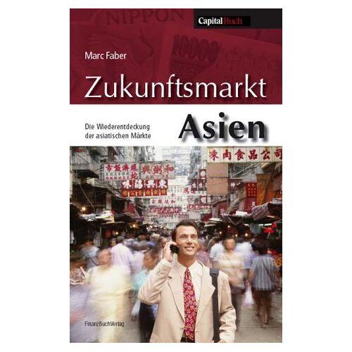 Marc Zukunftsmarkt Asien: Die Entdeckung der asiatischen Märkte: Die Wiederentdeckung der asiatischen Märkte - Preis vom 20.10.2020 04:55:35 h
