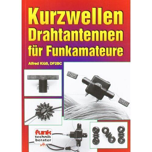 Alfred Klüss - Kurzwellen-Drahtantennen für Funkamateure - Preis vom 15.04.2021 04:51:42 h