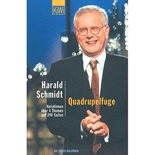 Harald Schmidt - Quadrupelfuge: Variationen über 4 Themen auf 240 Seiten. Die Focus-Kolumnen - Preis vom 20.10.2020 04:55:35 h