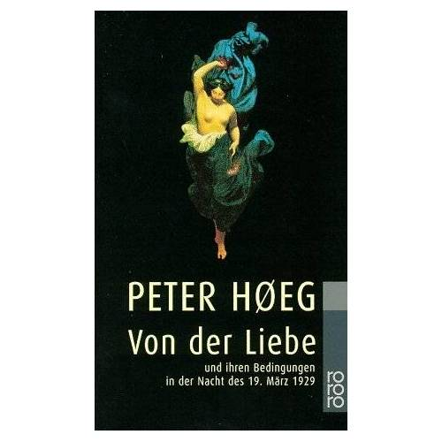Peter Hoeg - Von der Liebe und ihren Bedingungen in der Nacht des 19. März 1929 - Preis vom 07.05.2021 04:52:30 h