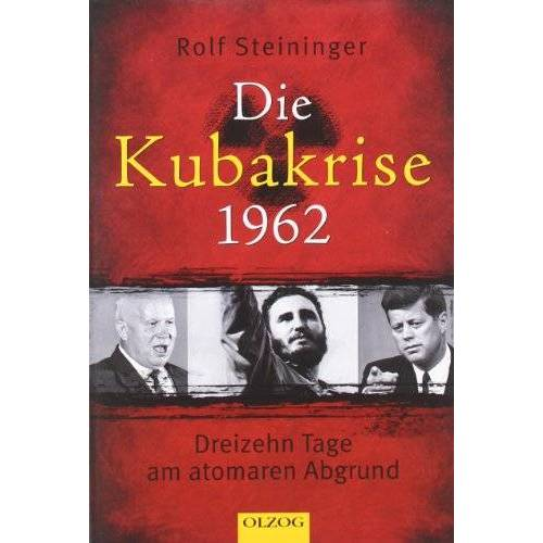 Rolf Steininger - Die Kubakrise 1962: Dreizehn Tage am atomaren Abgrund - Preis vom 10.05.2021 04:48:42 h