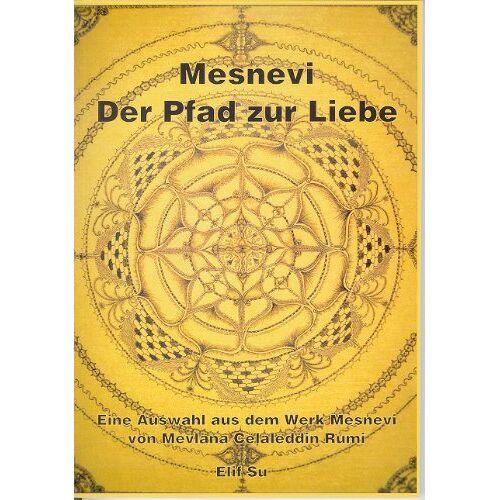 Elif Su - Mesnevi - Der Pfad zur Liebe: Eine Auswahl aus dem Werk Mesnevi von Mevlana Celaleddin Rumi - Preis vom 21.04.2021 04:48:01 h