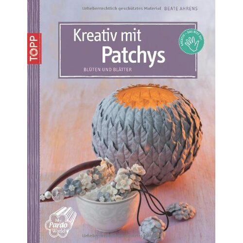 Beate Ahrens - Kreativ mit Patchys: Blüten und Blätter - Preis vom 08.05.2021 04:52:27 h