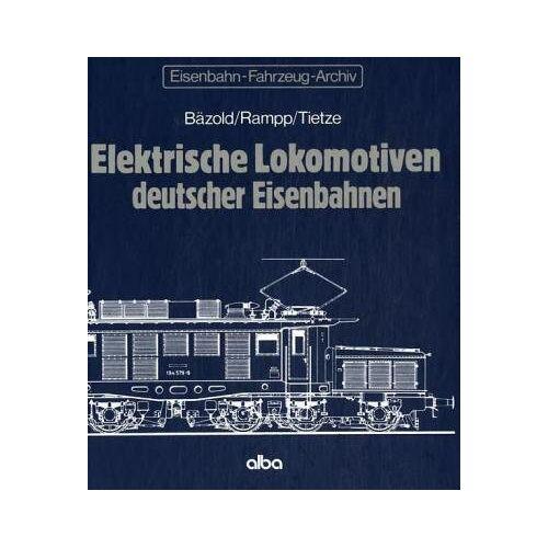 Dieter Bäzold - Elektrische Lokomotiven deutscher Eisenbahnen - Preis vom 07.05.2021 04:52:30 h