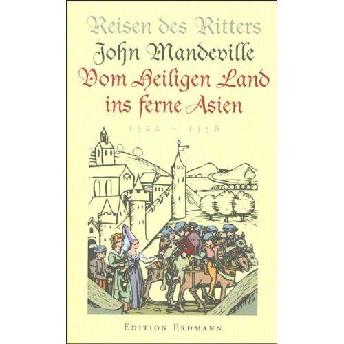 John Mandeville - Reisen des Ritters John Mandeville. Vom Heiligen Land ins ferne Asien: 1322 - 1356 - Preis vom 20.10.2020 04:55:35 h