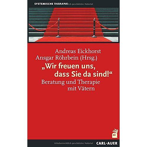 Andreas Eickhorst - Wir freuen uns, dass Sie da sind!: Beratung und Therapie mit Vätern (Systemische Therapie) - Preis vom 23.10.2020 04:53:05 h