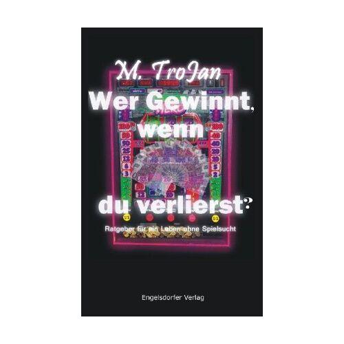 M. Trojan - Wer gewinnt, wenn du verlierst?: Das Buch gegen die Spielautomatensucht - Preis vom 13.04.2021 04:49:48 h
