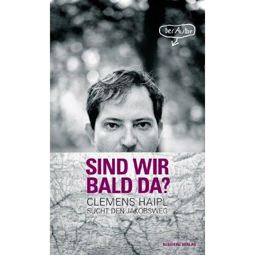 Clemens Haipl - Sind wir bald da?: Clemens Haipl sucht den Jakobsweg - Preis vom 16.05.2021 04:43:40 h