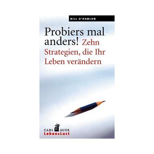 William O'Hanlon - Probiers mal anders!: Zehn Strategien, die Ihr Leben verändern - Preis vom 20.10.2020 04:55:35 h
