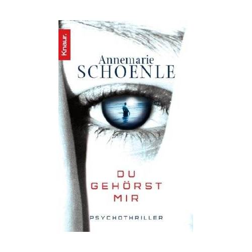 Annemarie Schoenle - Du gehörst mir: Psychothriller - Preis vom 08.05.2021 04:52:27 h