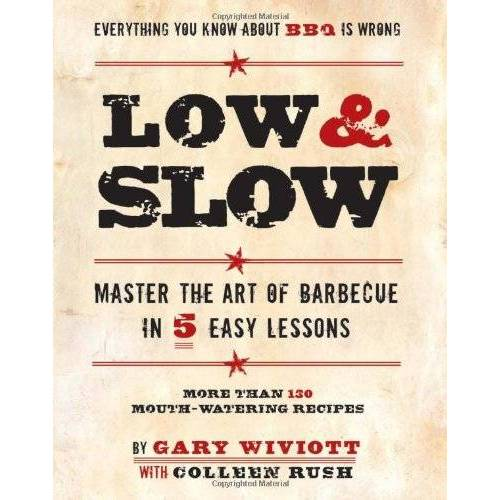 Gary Wiviott - Low & Slow: Master the Art of Barbecue in 5 Easy Lessons: Master the Art of Barbecue in Five Easy Lessons - Preis vom 19.01.2021 06:03:31 h