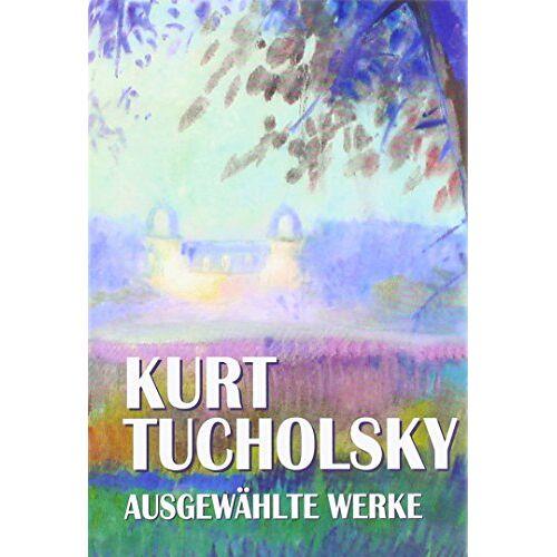 Kurt Tucholsky - Kurt Tucholsky, Ausgewählte Werke - Preis vom 18.04.2021 04:52:10 h