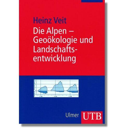 Heinz Veit - Die Alpen - Geoökologie und Landschaftsentwicklung (Uni-Taschenbücher M) - Preis vom 25.02.2020 06:03:23 h